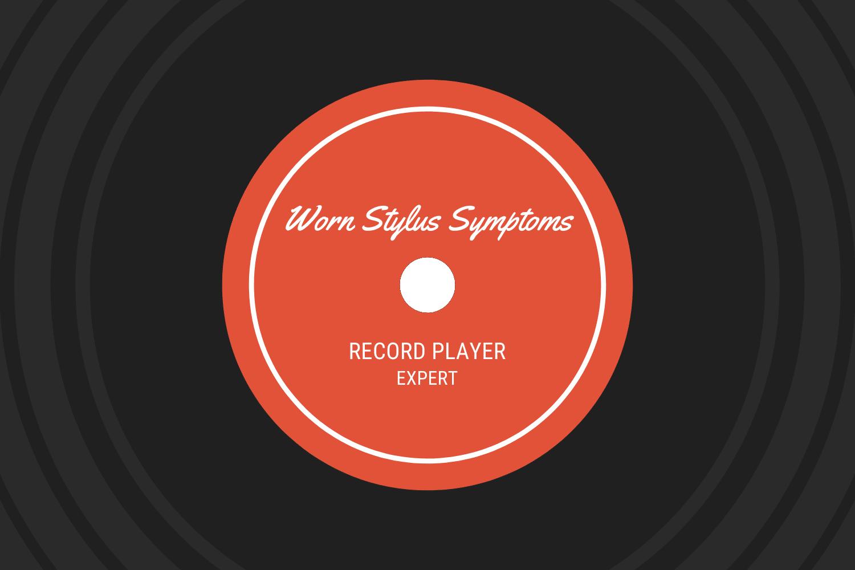 worn stylus symptons record player expert