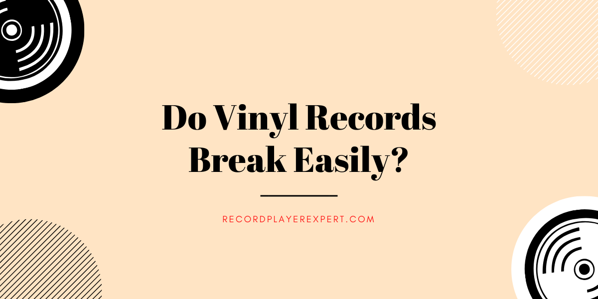 featured do vinyl records break easily